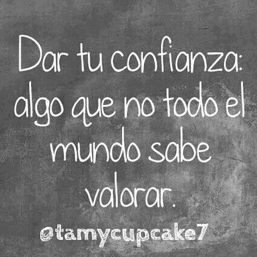 #frasesparapensar #tamy_cupcake7 #frasedehoy #confianza #friends #true #buenasnoches #dulcesueños #todo #mundomundial #diezmilbesos <3 <3 <3