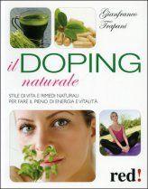 Il Doping Naturale - Stile di Vita e rimedi naturali per vavorire Il pieno di energia e vitalità - Gianfranco Trapani