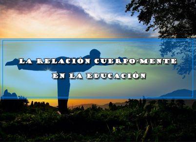 LA RELACIÓN CUERPO-MENTE EN LA EDUCACIÓN | DOCENTES 2.0