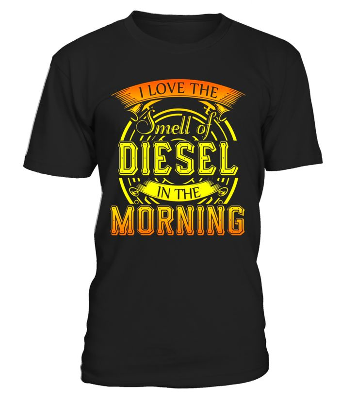 I Love The Smell Of Diesel In The Morning T Shirt  AutoMechanic#tshirt#tee#gift#holiday#art#design#designer#tshirtformen#tshirtforwomen#besttshirt#funnytshirt#age#name#october#november#december#happy#grandparent#blackFriday#family#thanksgiving#birthday#image#photo#ideas#sweetshirt#bestfriend#nurse#winter#america#american#lovely#unisex#sexy#veteran#cooldesign#mug#mugs#awesome#holiday#season#cuteshirt