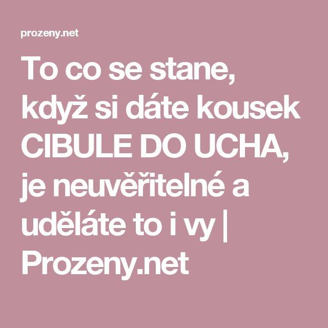 To co se stane, když si dáte kousek CIBULE DO UCHA, je neuvěřitelné a uděláte to i vy | Prozeny.net