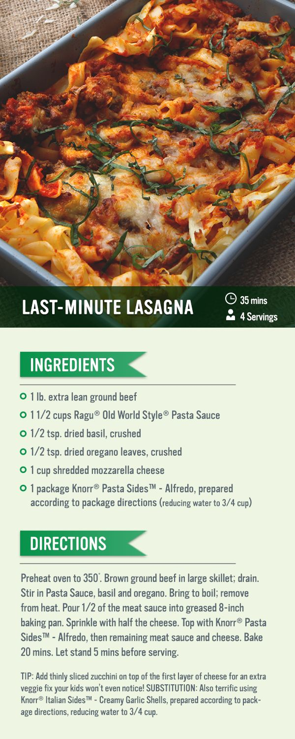 This easy to make lasagna is a quick way to put together a delicious family-favorite meal.  Brown ground beef in a large skillet. Stir in Pasta Sauce, basil and oregano. Bring to boil, then remove from heat. Pour 1/2 of the meat sauce into greased 8-inch baking pan. Sprinkle with half the cheese. Top with Knorr® Pasta Sides™ - Alfredo, then remaining meat sauce and cheese. Bake for 20 minutes.