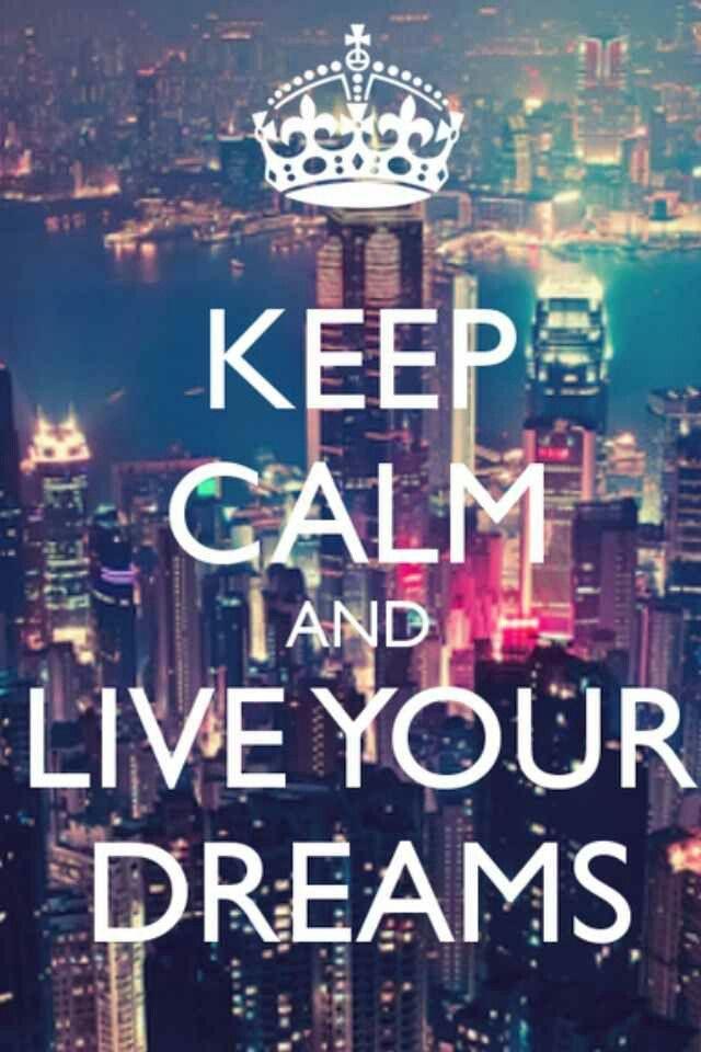 Keep Calm & Live Your Dreams!!