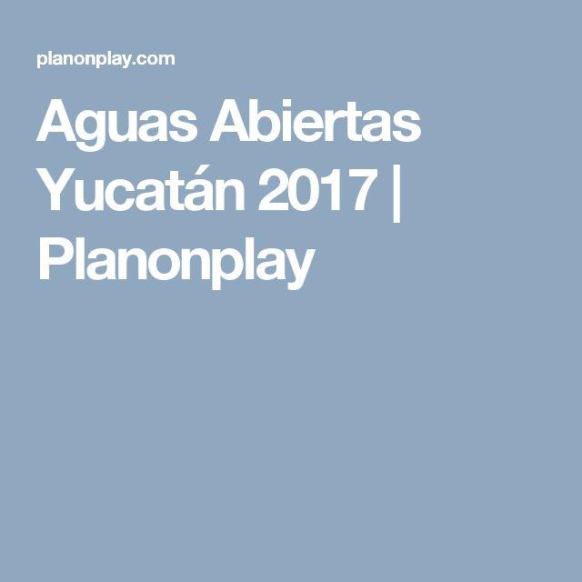 Aguas Abiertas Yucatán 2017 | Planonplay