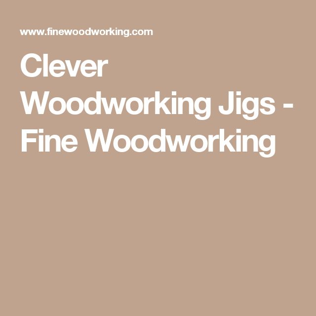 Clever Woodworking Jigs - Fine Woodworking