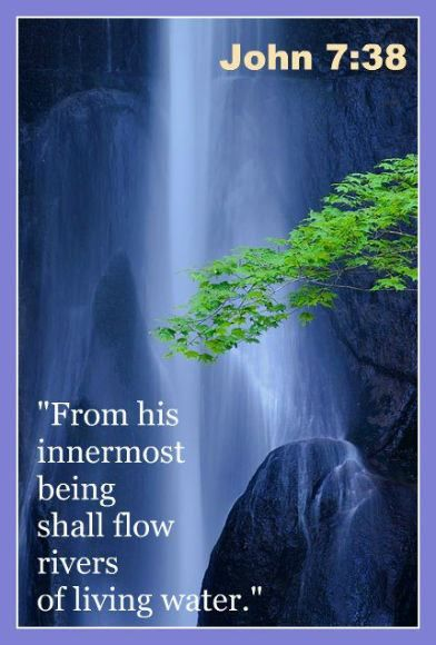 """Jesus Christ, a living stream with a sustainable spirit: On the last and most important day of the festival, Jesus stood up and shouted, """"All who are thirsty should come to me! All who believe in me should drink! As the scriptures said concerning me,  Rivers of living water will flow out from within him."""" John 7:37-38"""