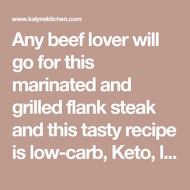 Any beef lover will go for this marinated and grilled flank steak and this tasty recipe is low-carb, Keto, low-glycemic, gluten-free, South Beach Diet Phase One, and can be Paleo or Whole 30 with the right ingredients! Use the Recipes-by-Diet-Type Index to find more recipes like this one. Click Here to PIN this tasty marinated flank steak! I…