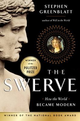 The Swerve : How the World Became Modern by Stephen Greenblatt. National Book Award, 2011. Pulitzer Prize for Non-Fiction 2012