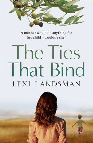 Title: The Ties That Bind Author:  Lexi Landsman Published: May 30th 2016 Publisher: Bantam/ Penguin Books Australia Pages: 448 Genres:  Fiction, Contemporary RRP: $32.99 Rating: 4.5 stars The Ties…