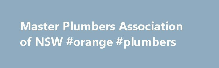 Master Plumbers Association of NSW #orange #plumbers http://autos.nef2.com/master-plumbers-association-of-nsw-orange-plumbers/  Douglas Greening – Tuesday, March 28, 2017 Safe Work Practices Means Safe People Plumbing Industry Guide to Safety 2017/18 Released The nature of the plumbing industry presents a variety of potential hazards. It is vital for employers, employees and supervisors to learn safe practices in the workplace to ensure their own and others health and safety. Pro-Visual…