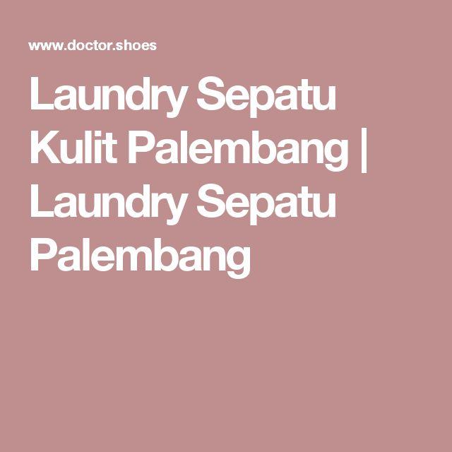 Laundry Sepatu Kulit Palembang   Laundry Sepatu Palembang