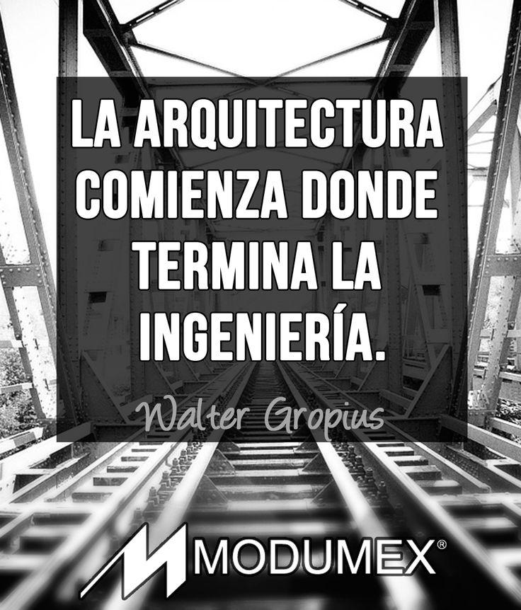 """#Frases """"La #Arquitectura comienza donde termina la #ingeniería"""" Walter Gropius"""