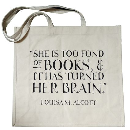 She is too fond of books and it has turned her brain.  -Louisa May Alcott via @Savannah Gee yes, for the better no doubt