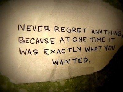 agreed.: Life Quotes, Sotrue, No Regrets, Life Lessons, Life Mottos, So True, Favorite Quotes, True Stories, Regrets Quotes