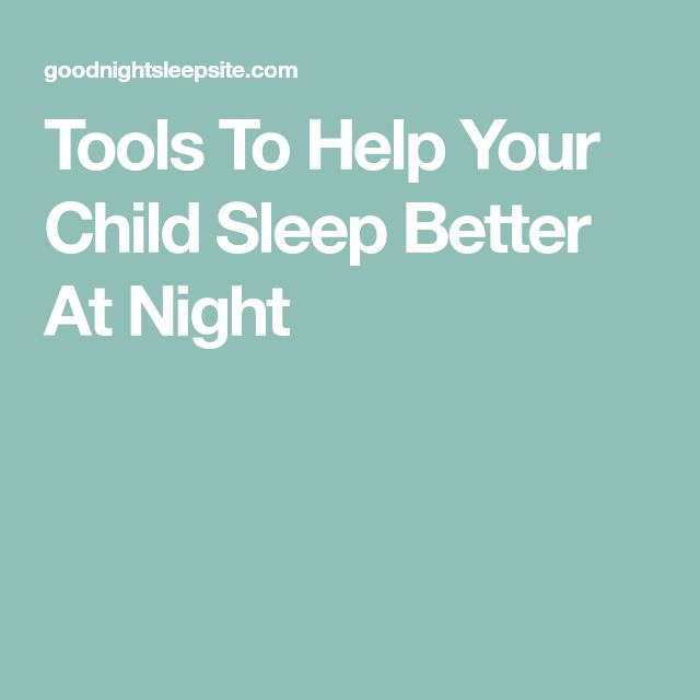 Tools To Help Your Child Sleep Better At Night
