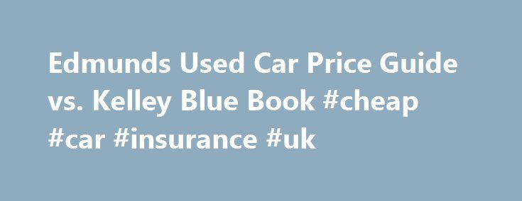 Edmunds Used Car Price Guide vs. Kelley Blue Book #cheap #car #insurance #uk http://car-auto.nef2.com/edmunds-used-car-price-guide-vs-kelley-blue-book-cheap-car-insurance-uk/  #used car values nada # Edmunds Used Car Price Guide vs. Kelley Blue Book February 28, 2013 Most people who have either purchased or sold a used car are familiar with the Edmunds used car price guide. the Kelley Blue…Continue Reading