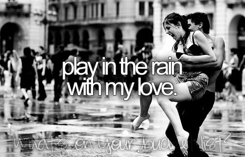 Play in the rain with my love.