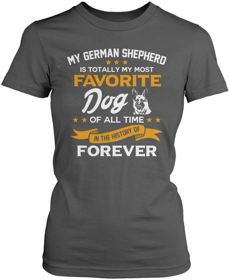 My German Shepherd is totally my most favorite dog of all time T-Shirt. Love German Shepherds? This is the t-shirt for you. Order here - http://diversethreads.com/products/my-german-shepherd-is-totally-my-most-favorite-dog?variant=4821818821