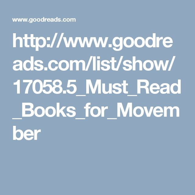 http://www.goodreads.com/list/show/17058.5_Must_Read_Books_for_Movember