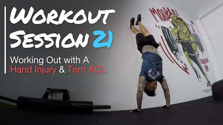 Working Out with a Hand Injury and Torn ACL - Workout Session 21