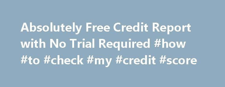 """Absolutely Free Credit Report with No Trial Required #how #to #check #my #credit #score http://credit.remmont.com/absolutely-free-credit-report-with-no-trial-required-how-to-check-my-credit-score/  #absolutely free credit report # Absolutely Free Credit Report with No Trial Required If you're looking for an """"absolutely free Read More...The post Absolutely Free Credit Report with No Trial Required #how #to #check #my #credit #score appeared first on Credit."""