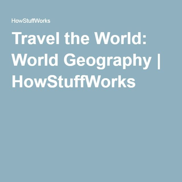 Travel the World: World Geography | HowStuffWorks