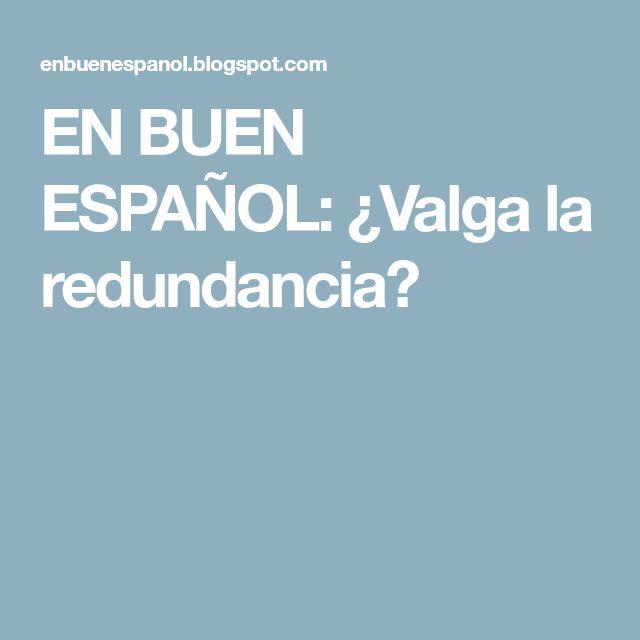 EN BUEN ESPAÑOL: ¿Valga la redundancia?