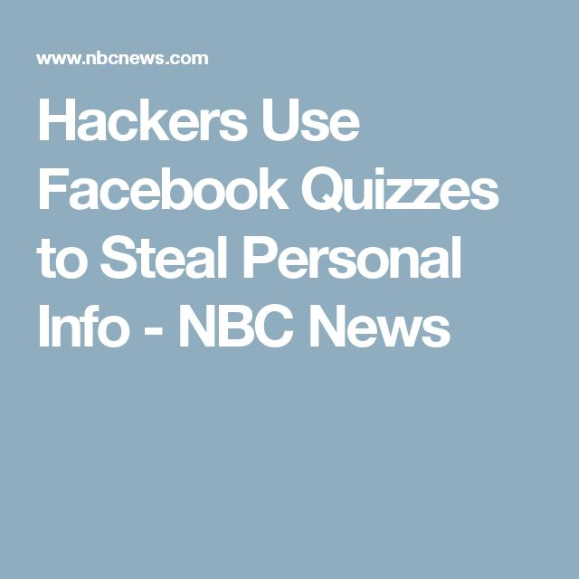 Hackers Use Facebook Quizzes to Steal Personal Info - NBC News