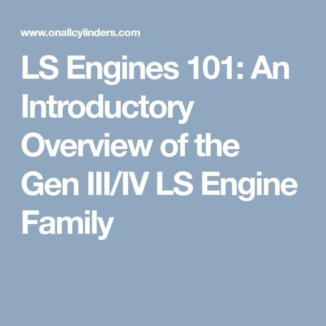 LS Engines 101: An Introductory Overview of the Gen III/IV LS Engine Family