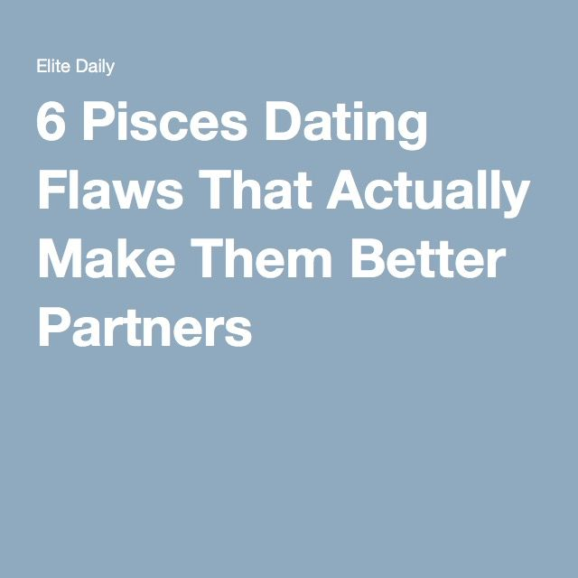 6 Pisces Dating Flaws That Actually Make Them Better Partners