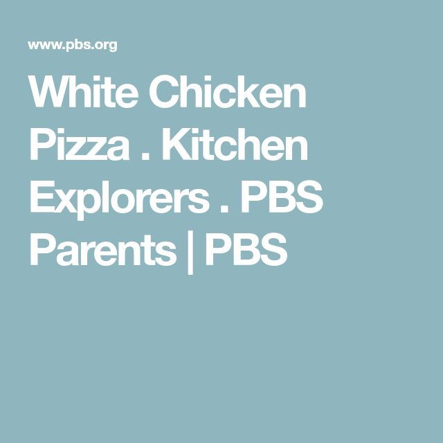 White Chicken Pizza . Kitchen Explorers . PBS Parents | PBS