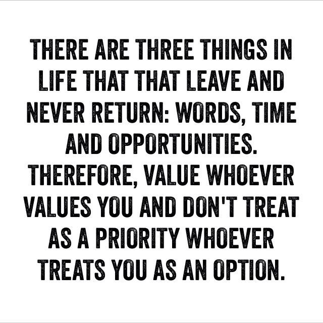 don t treat as a priority whoever treats you as an option
