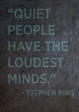 """""""Quiet people have the loudst minds"""" - Stephen King"""