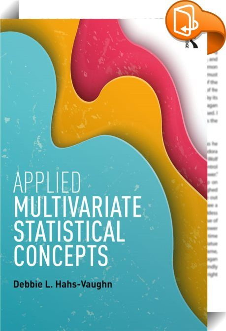 Applied Multivariate Statistical Concepts : More comprehensive than other texts, this new book covers the classic and cutting edge multivariate techniques used in today's research. Ideal for courses on multivariate statistics/analysis/design, advanced statistics or quantitative techniques taught in psychology, education, sociology, and business, the book also appeals to researchers with no training in multivariate methods. Through clear writing and engaging pedagogy and examples us...