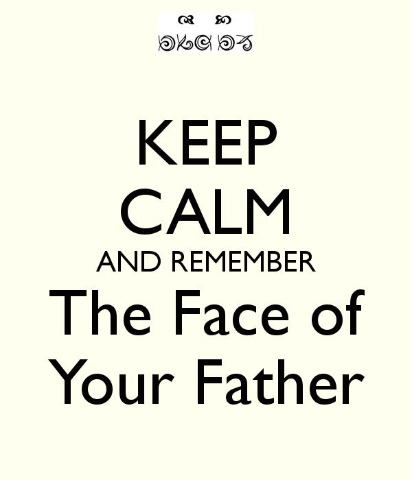 Remember the face of your father