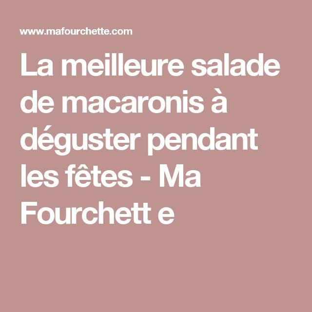 La meilleure salade de macaronis à déguster pendant les fêtes - Ma Fourchett e