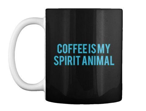 Coffee Is My   Spirit Animal Black T-Shirt Front