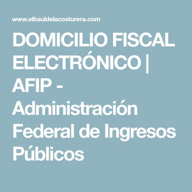 DOMICILIO FISCAL ELECTRÓNICO | AFIP - Administración Federal de Ingresos Públicos