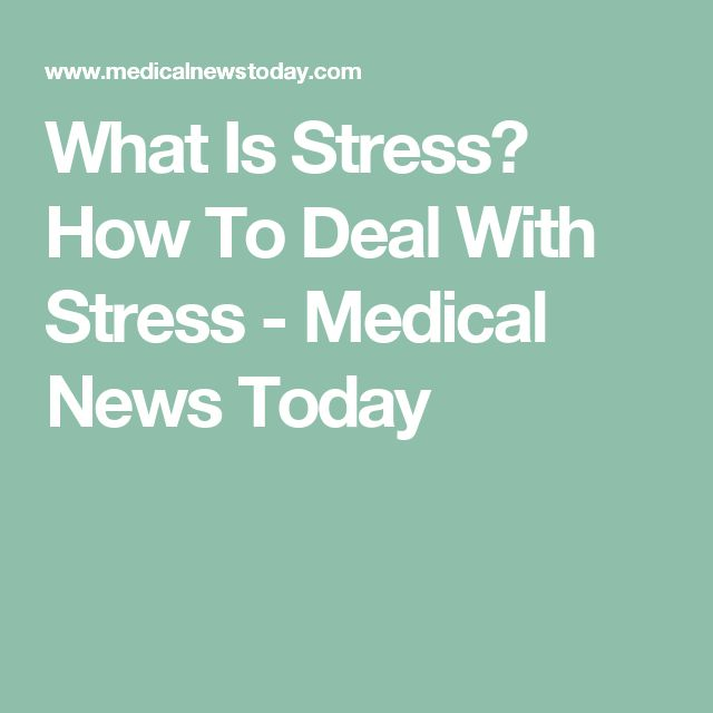 What Is Stress? How To Deal With Stress - Medical News Today