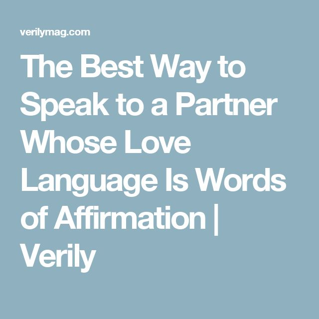 The Best Way To Speak To A Partner Whose Love Language Is Words Of Affirmation Marriages Way Love Languages Words Of Affirmation