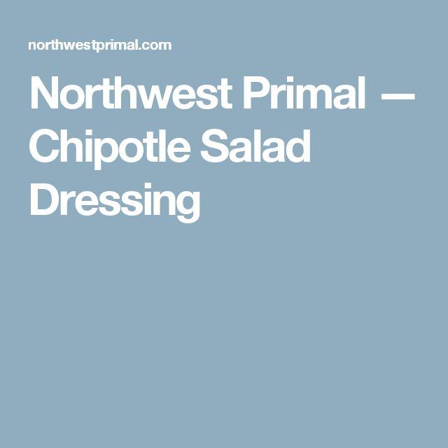 Northwest Primal — Chipotle Salad Dressing