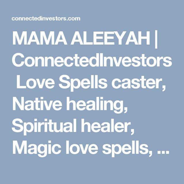 MAMA ALEEYAH | ConnectedInvestorsLove Spells caster, Native healing, Spiritual healer, Magic love spells, lost Love Spells, Relationship healer, Traditional healer, Astrology, Spell caster, Magic Healing, Marriage spells, Johannesburg spells, Voodoo Spells, Wicca love spells, Ancient Magic Spells, Attraction Spells, Native Healing,