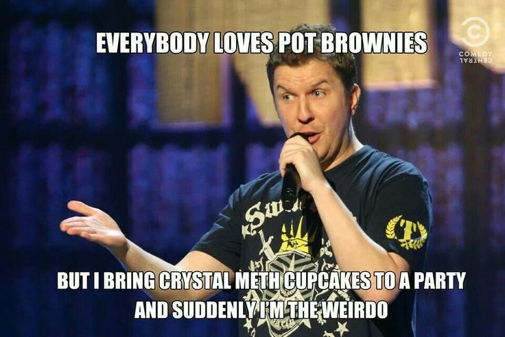 """""""Everybody loves pot brownies, but I bring crystal meth cupcakes to a party and suddenly I'm the weirdo"""" Nick Swardson"""