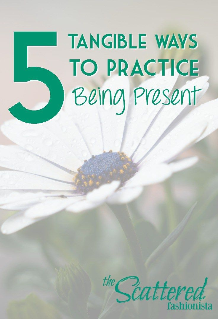 5 Tangible Tips for Being Present | Do you feel like life is running so fast that you can't stay engaged? Is your mind a jumbled mess of thoughts? Or are the people you care about complaining that you're not really there for them, even when you might be in the same room? This post offers you five tangible ways to practice being more present in your everyday life—things you can start doing right away. Click through to read the tips!