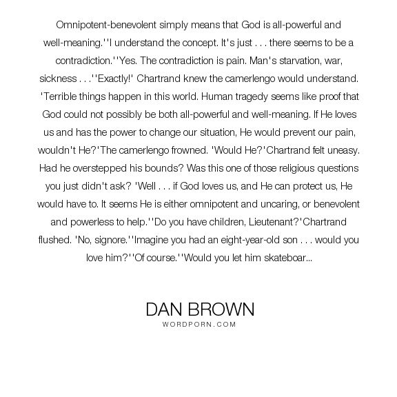 """Dan Brown - """"Omnipotent-benevolent simply means that God is all-powerful and well-meaning.''I..."""". god, religion, faith, paradox, benevolence, omnipotence"""