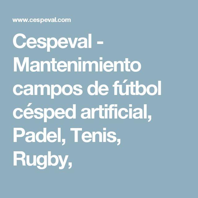 Cespeval - Mantenimiento campos de fútbol césped artificial, Padel, Tenis, Rugby,