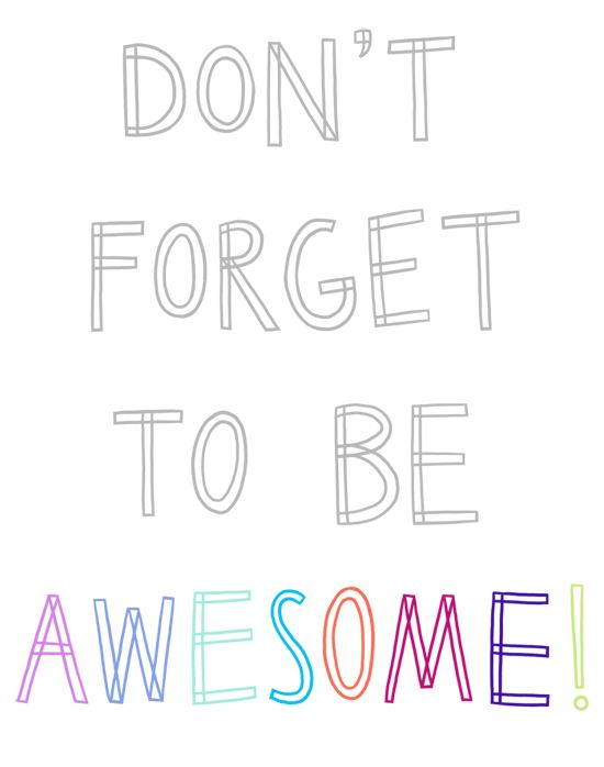 Be you! - Don't forget you are AWESOME! :)