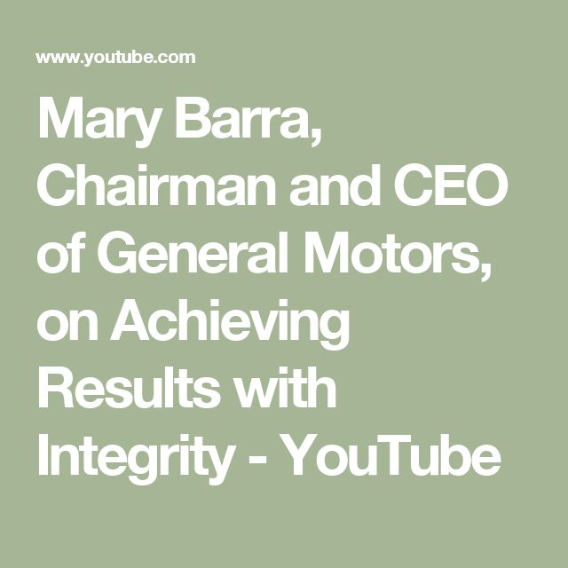 Mary Barra, Chairman and CEO of General Motors, on Achieving Results with Integrity - YouTube