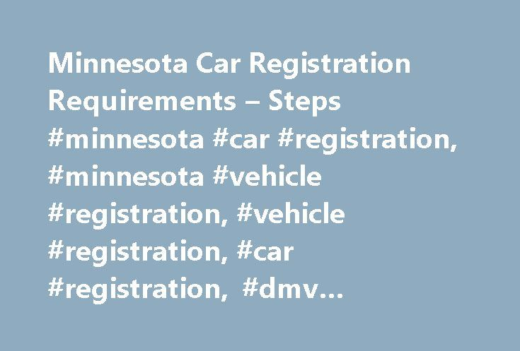 Minnesota Car Registration Requirements – Steps #minnesota #car #registration, #minnesota #vehicle #registration, #vehicle #registration, #car #registration, #dmv #registration # http://texas.nef2.com/minnesota-car-registration-requirements-steps-minnesota-car-registration-minnesota-vehicle-registration-vehicle-registration-car-registration-dmv-registration/  Car Registration in Minnesota SUMMARY: How to Register Your Vehicle in Minnesota Vehicle registration with the MN DVS requires your…
