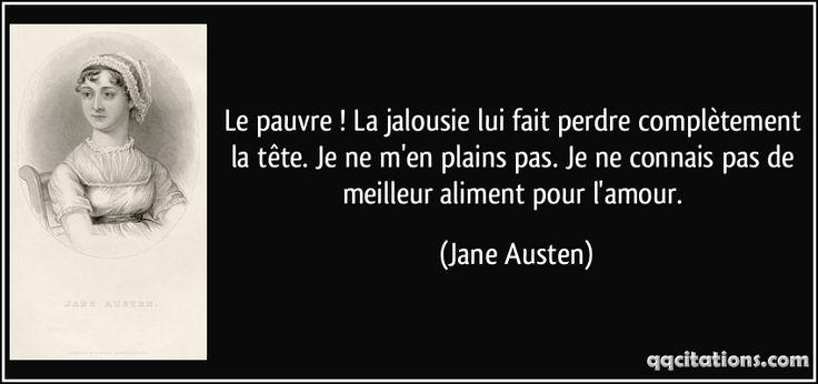 Le pauvre ! La jalousie lui fait perdre complètement la tête. Je ne m'en plains pas. Je ne connais pas de meilleur aliment pour l'amour. (Jane Austen) #citations #JaneAusten